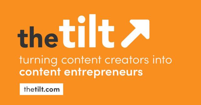 thetilt.com - turning content creators into content entrepreneurs